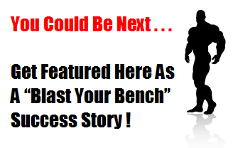 You Could Be The Next Blast Your Bench Success Story!